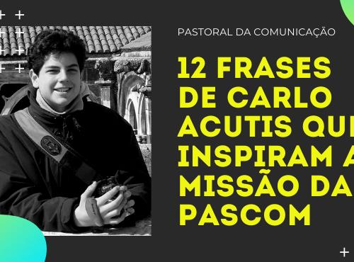 12 frases de Carlo Acutis que inspiram a missão da Pascom