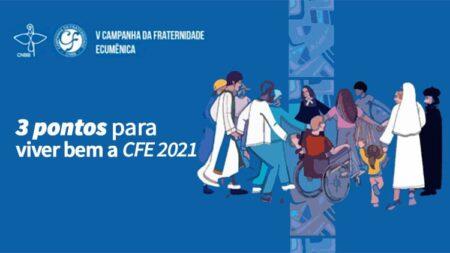 A caminho da Campanha da Fraternidade 2021: 3 pontos para viver bem o espírito da campanha