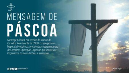 """Mensagem de Páscoa da CNBB: """"Cristo ressuscitado seja perseverança em nosso caminhar"""""""
